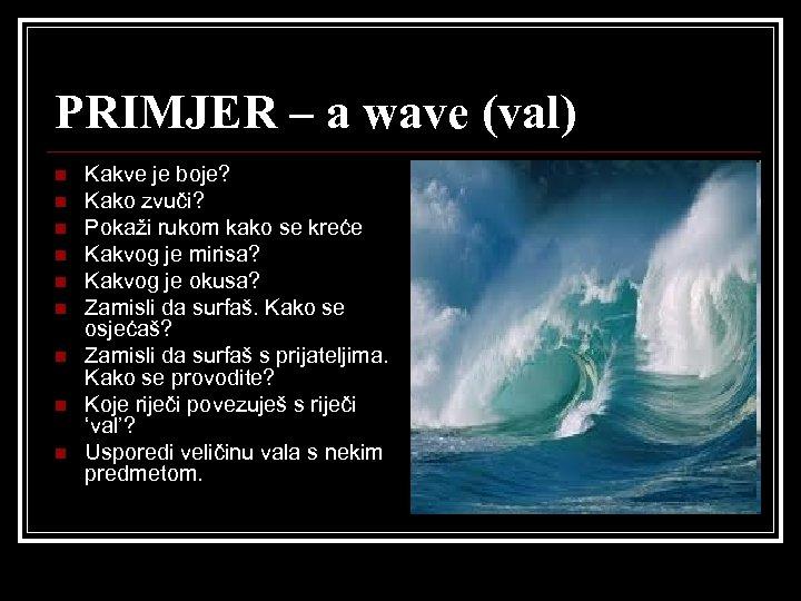PRIMJER – a wave (val) n n n n n Kakve je boje? Kako