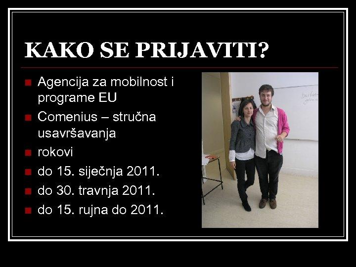 KAKO SE PRIJAVITI? n n n Agencija za mobilnost i programe EU Comenius –