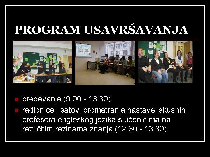 PROGRAM USAVRŠAVANJA n n predavanja (9. 00 - 13. 30) radionice i satovi promatranja