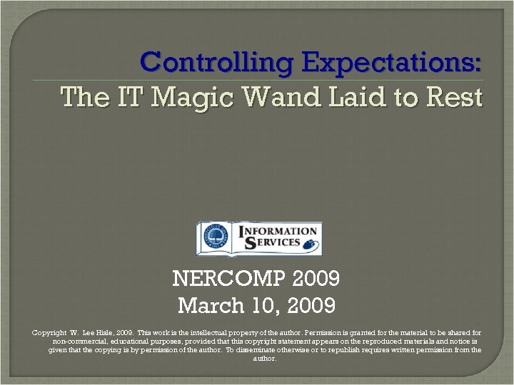 Controlling Expectations: The IT Magic Wand Laid to Rest NERCOMP 2009 March 10, 2009