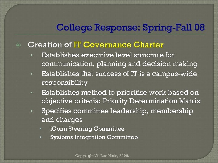 College Response: Spring-Fall 08 Creation of IT Governance Charter • • Establishes executive level