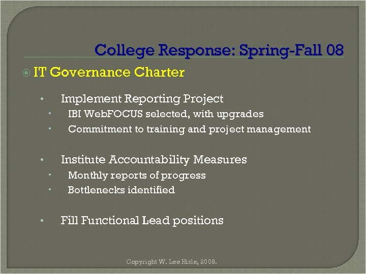 College Response: Spring-Fall 08 IT Governance Charter Implement Reporting Project • Institute Accountability Measures