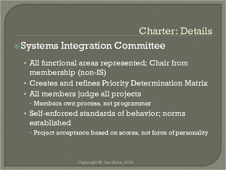 Charter: Details Systems Integration Committee • All functional areas represented; Chair from membership (non-IS)