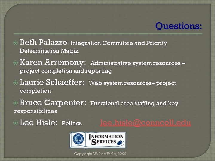 Questions: Beth Palazzo: Integration Committee and Priority Determination Matrix Karen Arremony: Administrative system resources