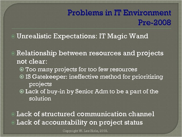 Problems in IT Environment Pre-2008 Unrealistic Expectations: IT Magic Wand Relationship between resources and