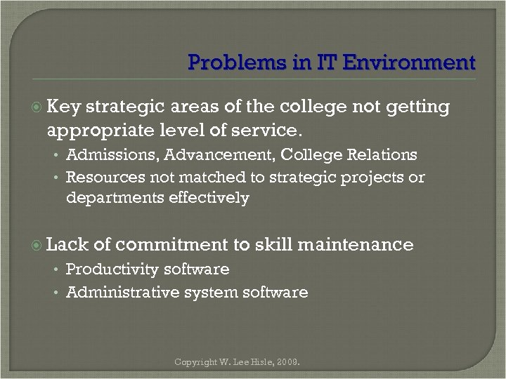Problems in IT Environment Key strategic areas of the college not getting appropriate level