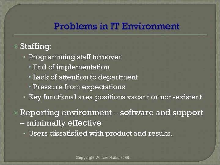 Problems in IT Environment Staffing: • Programming staff turnover End of implementation Lack of