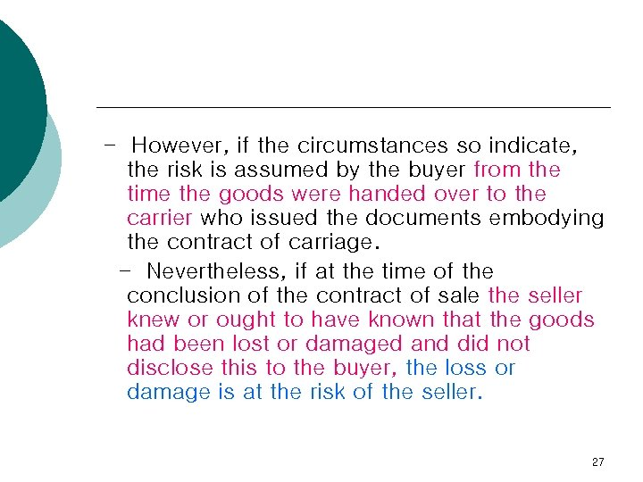 - However, if the circumstances so indicate, the risk is assumed by the buyer