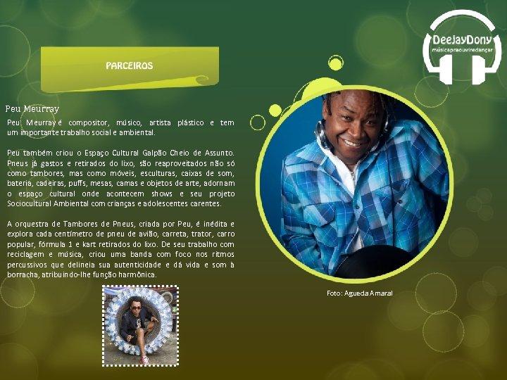 Peu Meurray é compositor, músico, artista plástico e tem um importante trabalho social e