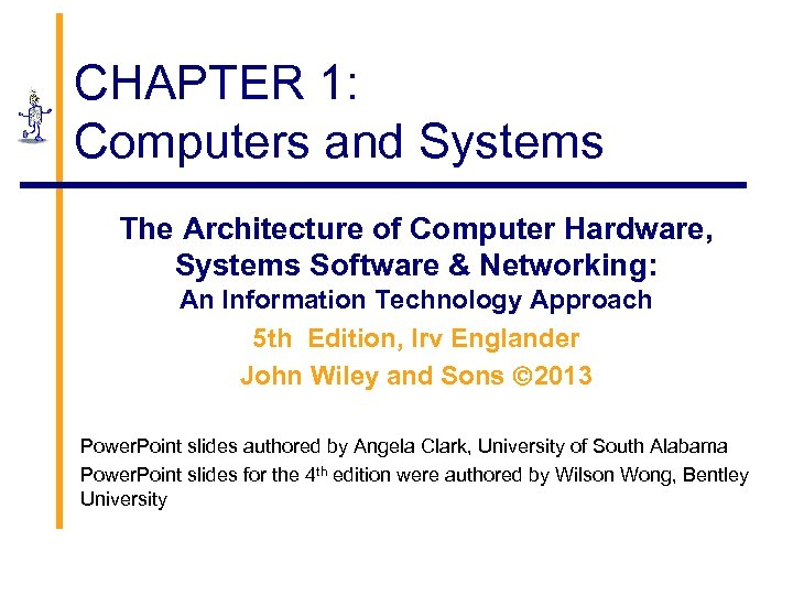 CHAPTER 1: Computers and Systems The Architecture of Computer Hardware, Systems Software & Networking: