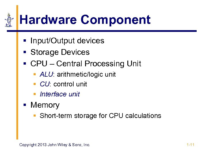 Hardware Component § Input/Output devices § Storage Devices § CPU – Central Processing Unit
