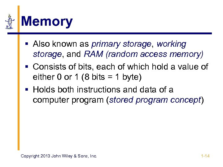 Memory § Also known as primary storage, working storage, and RAM (random access memory)
