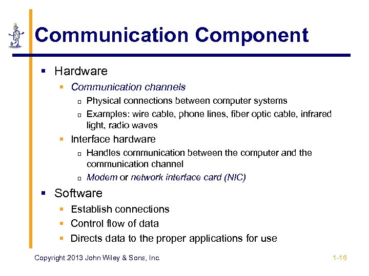 Communication Component § Hardware § Communication channels p p Physical connections between computer systems