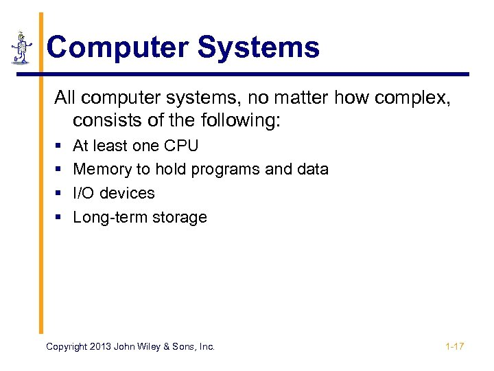 Computer Systems All computer systems, no matter how complex, consists of the following: §