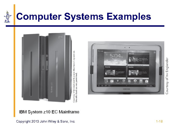 Computer Systems Examples IBM System z 10 EC Mainframe Copyright 2013 John Wiley &
