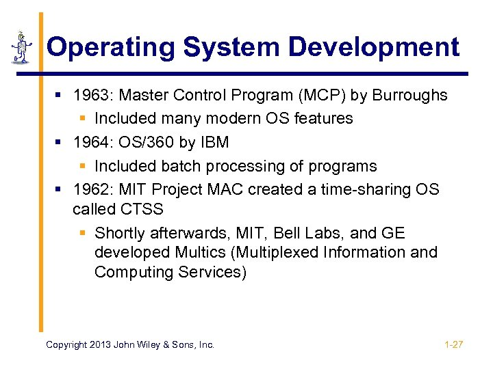 Operating System Development § 1963: Master Control Program (MCP) by Burroughs § Included many