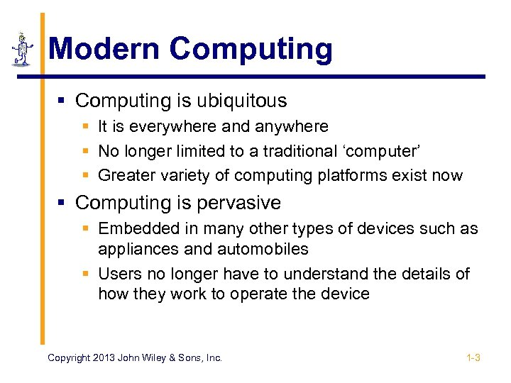Modern Computing § Computing is ubiquitous § It is everywhere and anywhere § No