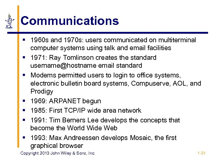 Communications § 1960 s and 1970 s: users communicated on multiterminal computer systems using