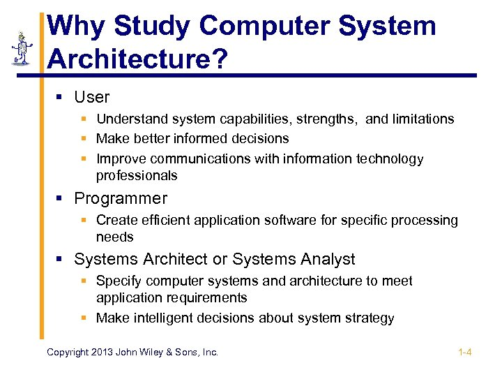 Why Study Computer System Architecture? § User § Understand system capabilities, strengths, and limitations