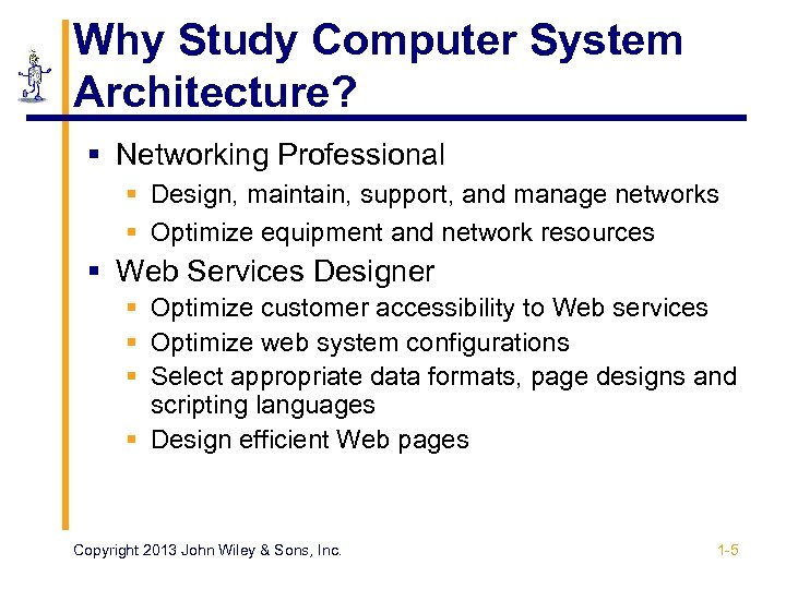 Why Study Computer System Architecture? § Networking Professional § Design, maintain, support, and manage