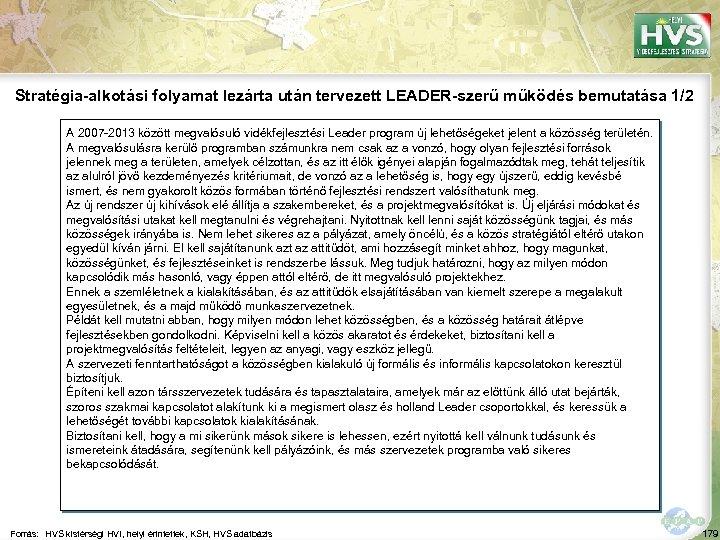 Stratégia-alkotási folyamat lezárta után tervezett LEADER-szerű működés bemutatása 1/2 A 2007 -2013 között megvalósuló