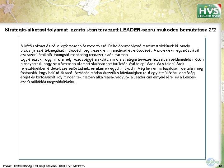 Stratégia-alkotási folyamat lezárta után tervezett LEADER-szerű működés bemutatása 2/2 A közös akarat és cél