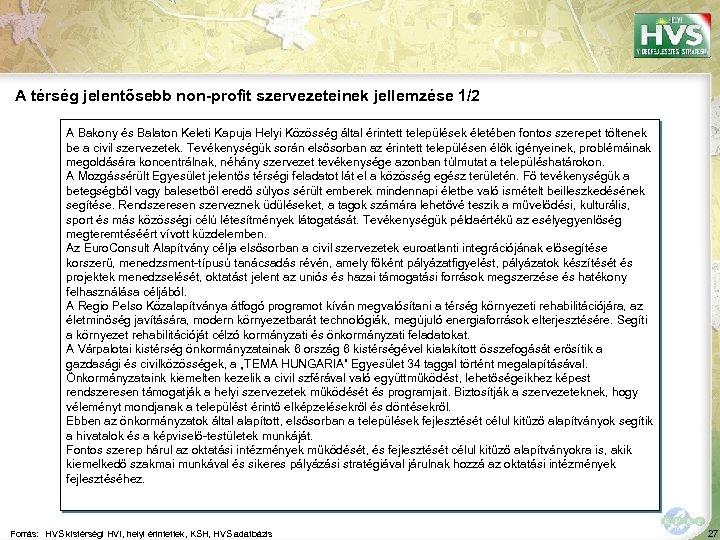 A térség jelentősebb non-profit szervezeteinek jellemzése 1/2 A Bakony és Balaton Keleti Kapuja Helyi