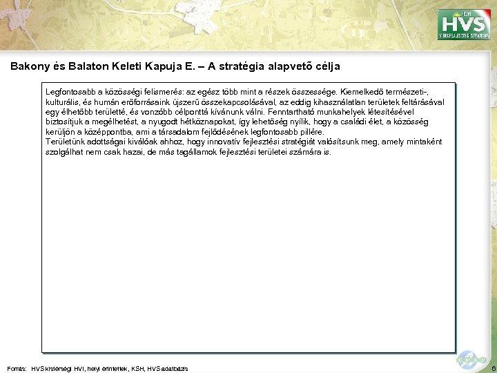 Bakony és Balaton Keleti Kapuja E. – A stratégia alapvető célja Legfontosabb a közösségi