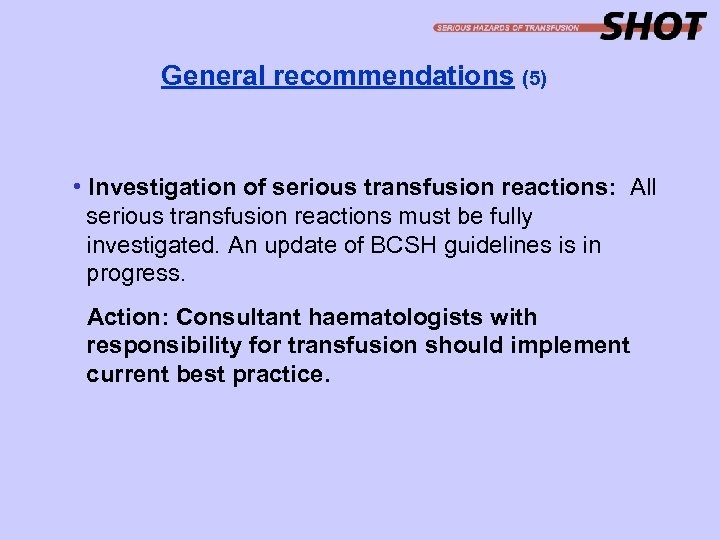 General recommendations (5) • Investigation of serious transfusion reactions: All serious transfusion reactions must