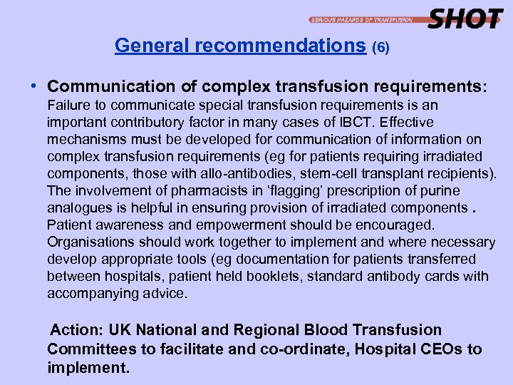 General recommendations (6) • Communication of complex transfusion requirements: Failure to communicate special transfusion