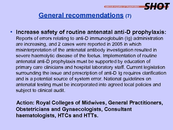 General recommendations (7) • Increase safety of routine antenatal anti-D prophylaxis: Reports of errors