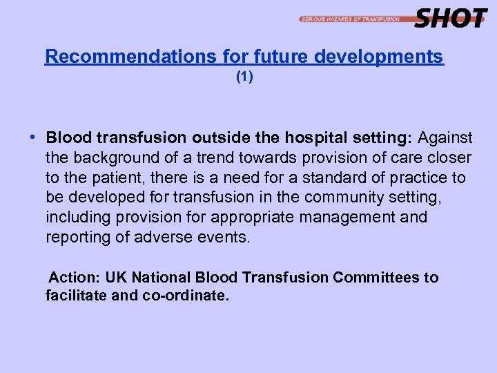 Recommendations for future developments (1) • Blood transfusion outside the hospital setting: Against the