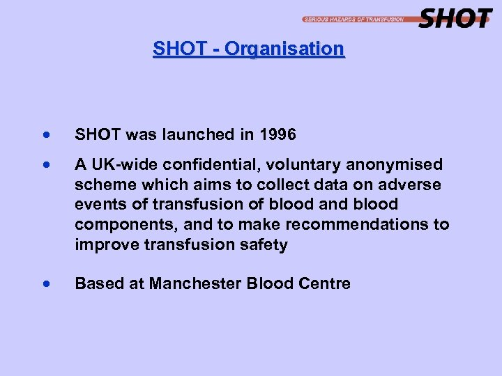 SHOT - Organisation · SHOT was launched in 1996 · A UK-wide confidential, voluntary