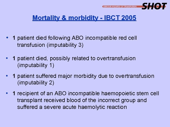 Mortality & morbidity - IBCT 2005 • 1 patient died following ABO incompatible red