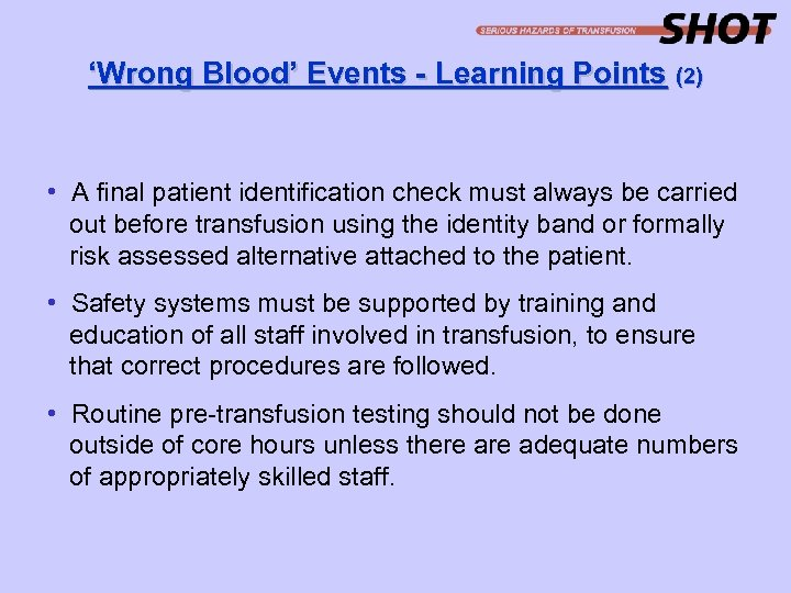 'Wrong Blood' Events - Learning Points (2) • A final patient identification check must