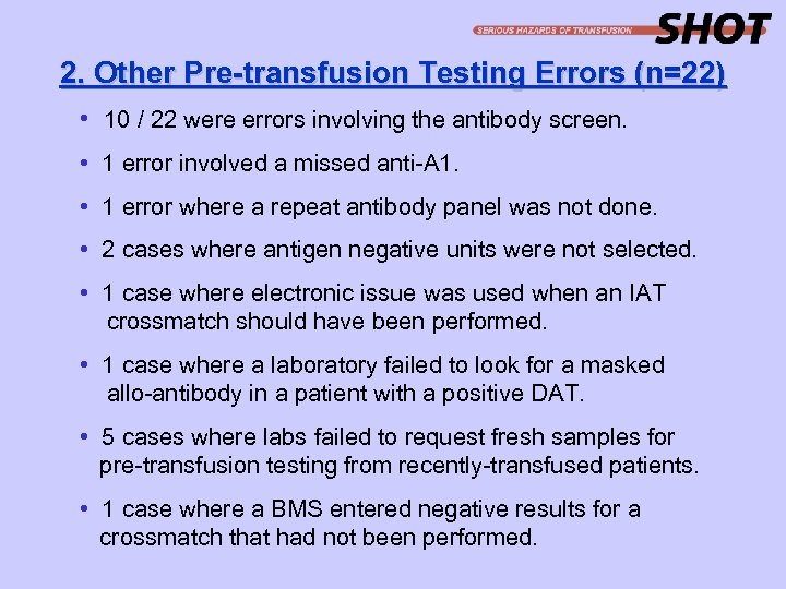 2. Other Pre-transfusion Testing Errors (n=22) • 10 / 22 were errors involving the