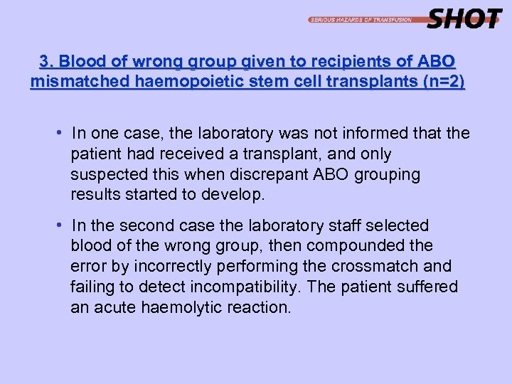 3. Blood of wrong group given to recipients of ABO mismatched haemopoietic stem cell