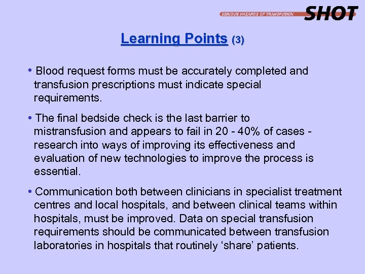 Learning Points (3) • Blood request forms must be accurately completed and transfusion prescriptions