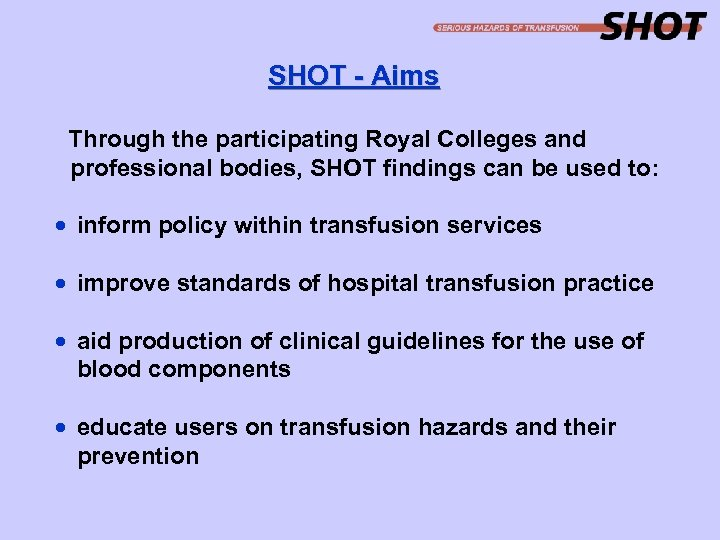 SHOT - Aims Through the participating Royal Colleges and professional bodies, SHOT findings can