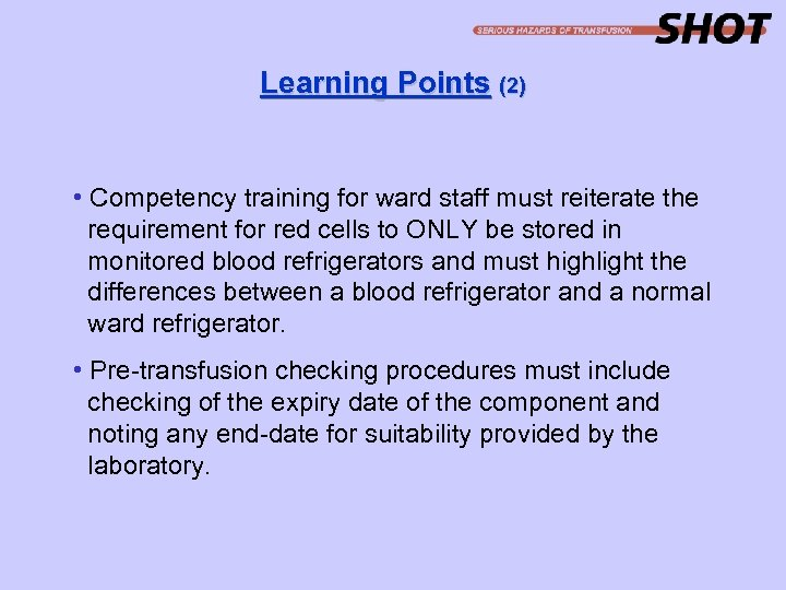 Learning Points (2) • Competency training for ward staff must reiterate the requirement for
