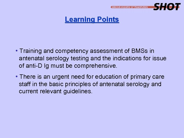 Learning Points • Training and competency assessment of BMSs in antenatal serology testing and