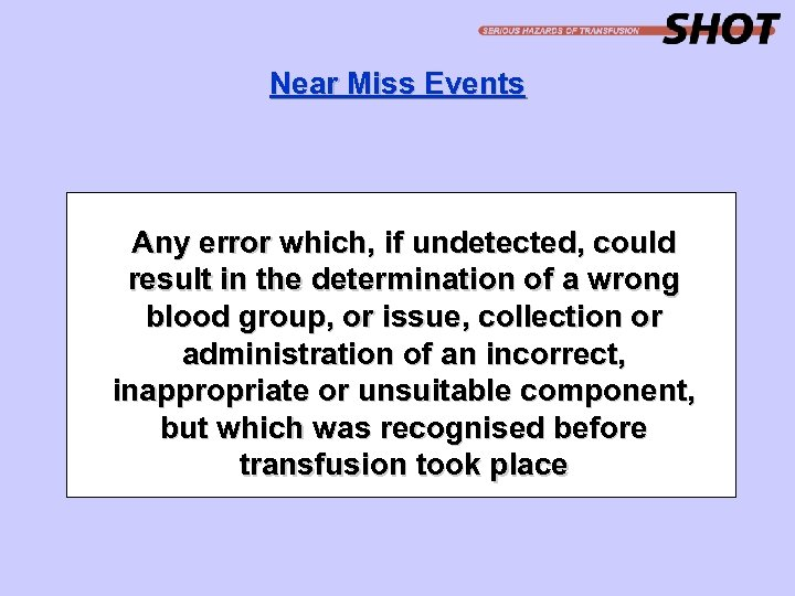 Near Miss Events Any error which, if undetected, could result in the determination of