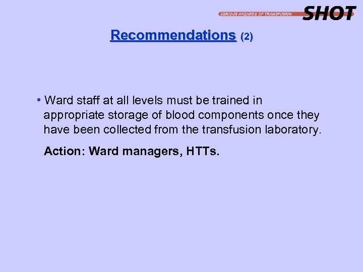 Recommendations (2) • Ward staff at all levels must be trained in appropriate storage