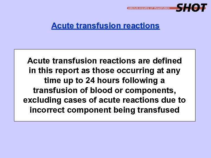 Acute transfusion reactions are defined in this report as those occurring at any time