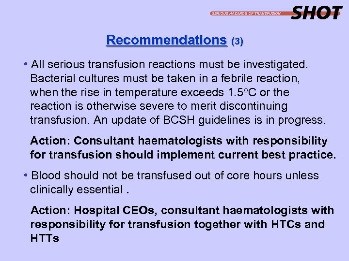 Recommendations (3) • All serious transfusion reactions must be investigated. Bacterial cultures must be