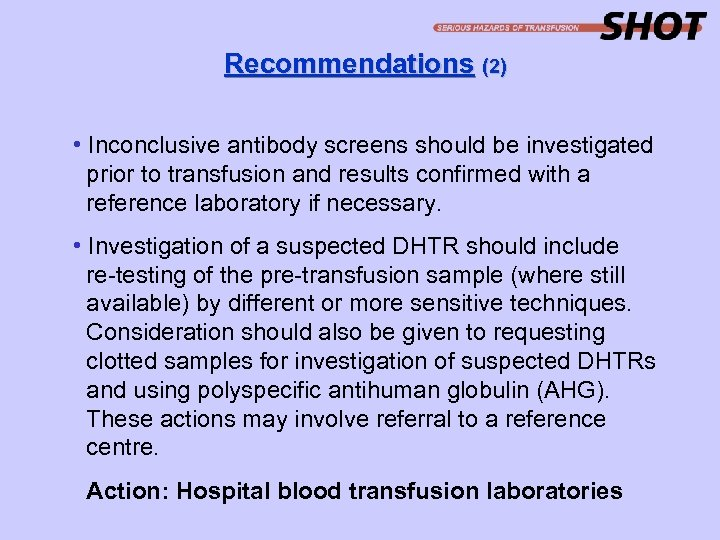 Recommendations (2) • Inconclusive antibody screens should be investigated prior to transfusion and results