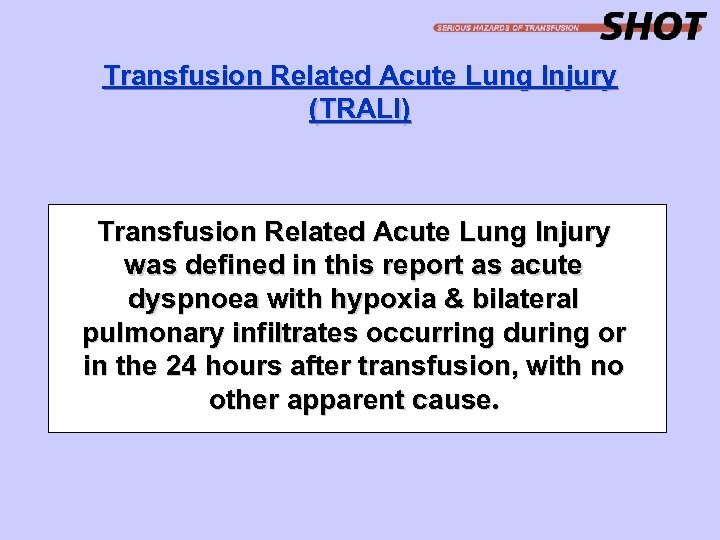 Transfusion Related Acute Lung Injury (TRALI) Transfusion Related Acute Lung Injury was defined in