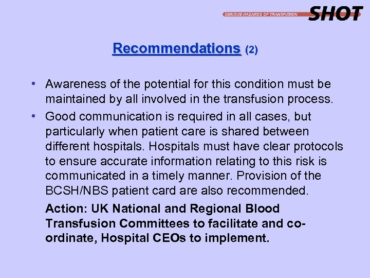 Recommendations (2) • Awareness of the potential for this condition must be maintained by