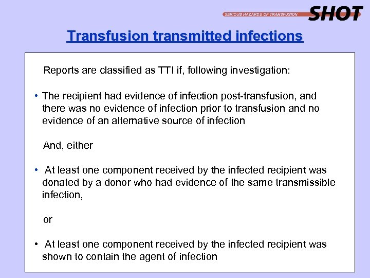 Transfusion transmitted infections Reports are classified as TTI if, following investigation: • The recipient