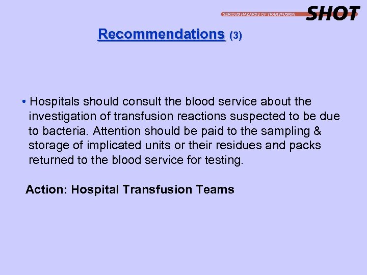 Recommendations (3) • Hospitals should consult the blood service about the investigation of transfusion